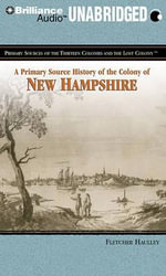 A Primary Source History of the Colony of New Hampshire : Library Edition - Fletcher Haulley