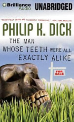 The Man Whose Teeth Were All Exactly Alike - Philip K Dick