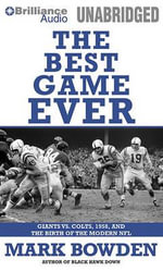 The Best Game Ever : Giants vs. Colts, 1958, and the Birth of the Modern NFL - Mark Bowden
