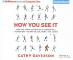 Now You See It : How the Brain Science of Attention Will Transform the Way We Live, Work, and Learn - Professor of English Cathy N Davidson