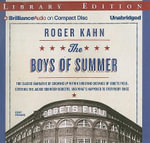 The Boys of Summer : The Classic Narrative of Growing Up Within Shouting Distance of Ebbets Field, Covering the Jackie Robinson Dodgers, and What's Happened to Everybody Since - Roger Kahn