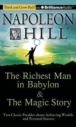 The Richest Man in Babylon & the Magic Story : Two Classic Parables about Achieving Wealth and Personal Success - Napoleon Hill