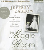 The Magic Room : A Story about the Love We Wish for Our Daughters - Jeffrey Zaslow