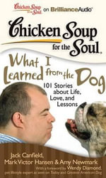 Chicken Soup for the Soul: What I Learned from the Dog : 101 Stories about Life, Love, and Lessons - Jack Canfield