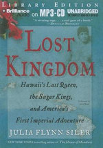 Lost Kingdom : Hawaii's Last Queen, the Sugar Kings, and America's First Imperial Adventure - Julia Flynn Siler