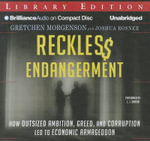 Reckless Endangerment : How Outsized Ambition, Greed, and Corruption Led to Economic Armageddon - Gretchen Morgenson