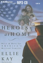 Heroes at Home : Help & Hope for America's Military Families - Ellie Kay