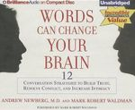 Words Can Change Your Brain : 12 Conversation Strategies to Build Trust, Resolve Conflict, and Increase Intimacy - Andrew Newberg