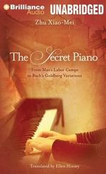 The Secret Piano : From Mao's Labor Camps to Bach's Goldberg Variations - Zhu Xiao-Mei