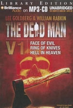 The Dead Man Vol 1 : Face of Evil, Ring of Knives, Hell in Heaven - Lee Goldberg William Rabkin and James Daniels
