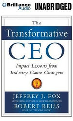 The Transformative CEO : Impact Lessons from Industry Game Changers - Jeffrey J Fox