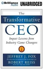 The Transformative CEO : Impact Lessons from Industry Game Changers - Jeffrey J Fox and Robert Reiss