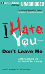 I Hate You -- Don't Leave Me : Understanding the Borderline Personality - Jerold J Kreisman M D and Hal Straus
