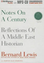 Notes on a Century : Reflections of a Middle East Historian - Cleveland E Dodge Professor of Near Eastern Studies Bernard Lewis