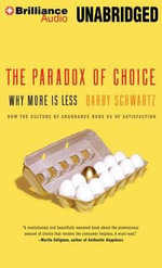The Paradox of Choice : Why More Is Less - Dorwin Cartwright Professor of Social Theology and Social Action Theology Department Barry Schwartz
