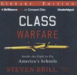 Class Warfare : Inside the Fight to Fix America's Schools - Steven Brill