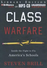 Class Warfare : Inside the Fight to Fix America's Schools - Steven Brill