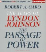 The Passage of Power : The Years of Lyndon Johnson - Robert A Caro