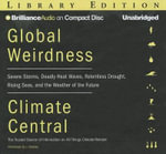Global Weirdness : Severe Storms, Deadly Heat Waves, Relentless Drought, Rising Seas, and the Weather of the Future - Climate Central