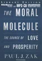 The Moral Molecule : The Source of Love and Prosperity - Paul J Zak