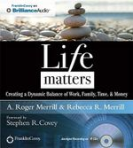 Life Matters : Creating a Dynamic Balance of Work, Family, Time, & Money - A Roger Merrill