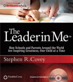 The Leader in Me : How Schools and Parents Around the World Are Inspiring Greatness, One Child at a Time - Dr Stephen R Covey