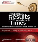 Predictable Results in Unpredictable Times : 4 Essentials for Great Performance in Good Times and Bad - Dr Stephen R Covey