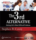 The 3rd Alternative : Solving Life's Most Difficult Problems - Dr Stephen R Covey
