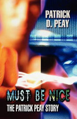 Must Be Nice : The Patrick Peay Story - Patrick D Peay