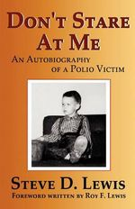 Don't Stare at Me : An Autobiography of a Polio Victim - Steve D Lewis