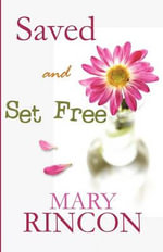 Saved and Set Free - Mary Rincon