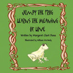 Jumpy the Frog Learns the Meaning of Love - Margaret Clark Ross