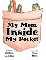 My Mom Inside My Pocket - Barbara Jean Barr