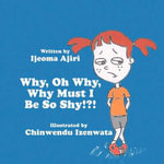 Why, Oh Why, Why Must I Be So Shy - Ijeoma Ajiri