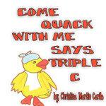 Come Quack with Me Says Triple C - Christina Martin Carillo