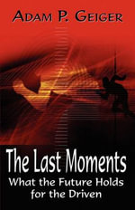 The Last Moments : What the Future Holds for the Driven - Adam P Geiger