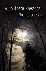 A Southern Presence - Brent Jackson