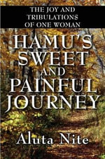 Hamu's Sweet and Painful Journey : The Joy and Tribulations of One Woman - Aluta Nite