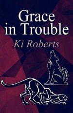 Grace in Trouble - Ki Roberts