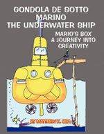 Gondola de Sotto Marino : The Underwater Ship: Mario's Box: A Journey Into Creativity - Matthew K Oda