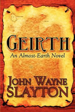 Geirth : An Almost-Earth Novel - John Wayne Slayton