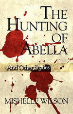 The Hunting of Abella : And Other Stories - Mishelle Wilson