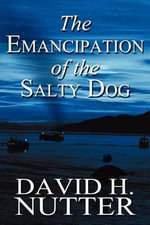 The Emancipation of the Salty Dog - David H Nutter