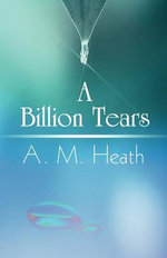 A Billion Tears - A M Heath