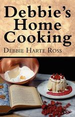 Debbie's Home Cooking - Debbie Harte Ross