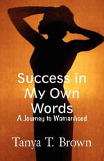 Success in My Own Words : A Journey to Womanhood - Tanya T Brown