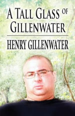 A Tall Glass of Gillenwater : Essay - Henry Gillenwater