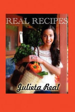 Real Recipes : Entrees for the Busy Person...in 20 Minutes or Les... - Julieta Real