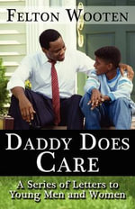 Daddy Does Care : A Series of Letters to Young Men and Women - Felton Wooten