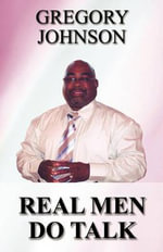 Real Men Do Talk :  The Life of a Lupus Warrior - Gregory Johnson